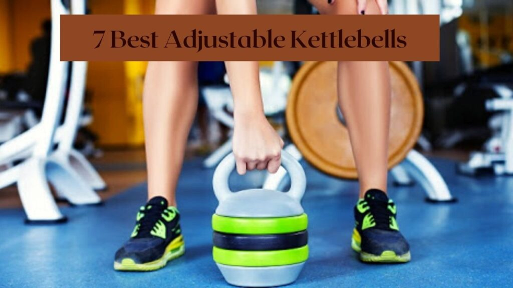 7 Best Adjustable Kettlebells